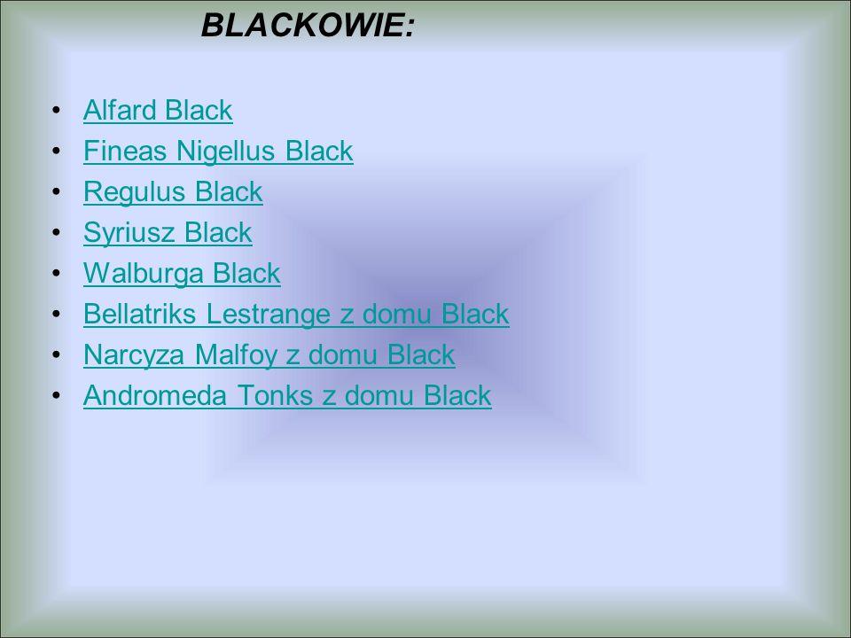 BLACKOWIE: Alfard Black Fineas Nigellus Black Regulus Black Syriusz Black Walburga Black Bellatriks Lestrange z domu Black Narcyza Malfoy z domu Black