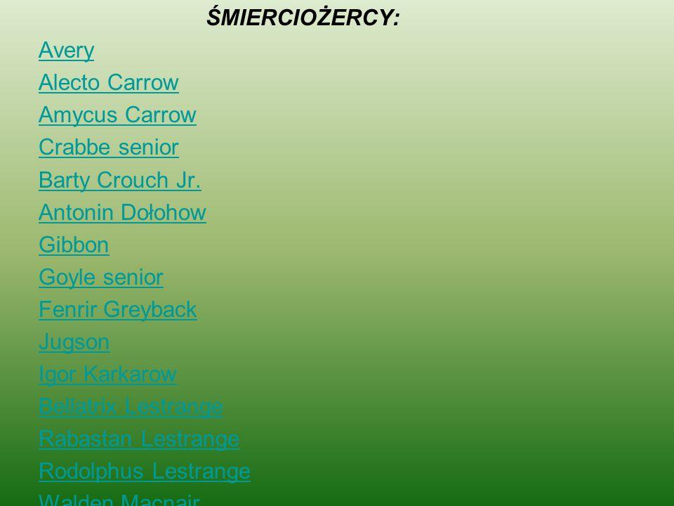 ŚMIERCIOŻERCY: Avery Alecto Carrow Amycus Carrow Crabbe senior Barty Crouch Jr. Antonin Dołohow Gibbon Goyle senior Fenrir Greyback Jugson Igor Karkar