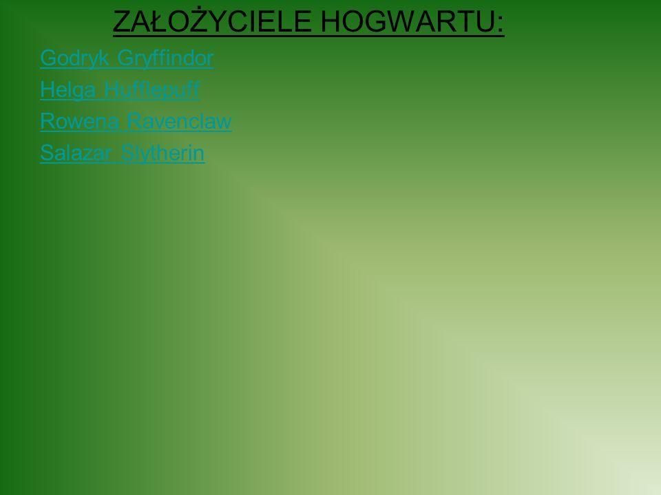 ZAŁOŻYCIELE HOGWARTU: Godryk Gryffindor Helga Hufflepuff Rowena Ravenclaw Salazar Slytherin