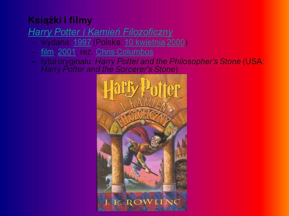 Książki i filmy Harry Potter i Kamień Filozoficzny –wydana: 1997 (Polska: 10 kwietnia 2000)199710 kwietnia2000 –film: 2001, reż. Chris Columbusfilm200