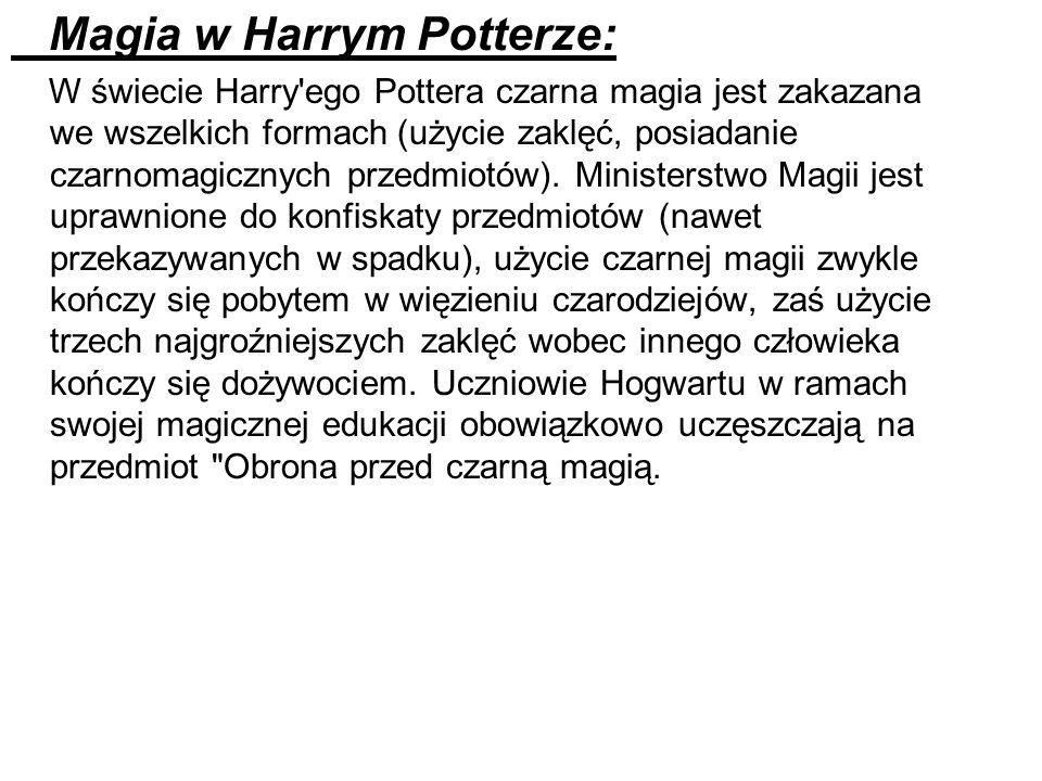 Magia w Harrym Potterze: W świecie Harry'ego Pottera czarna magia jest zakazana we wszelkich formach (użycie zaklęć, posiadanie czarnomagicznych przed