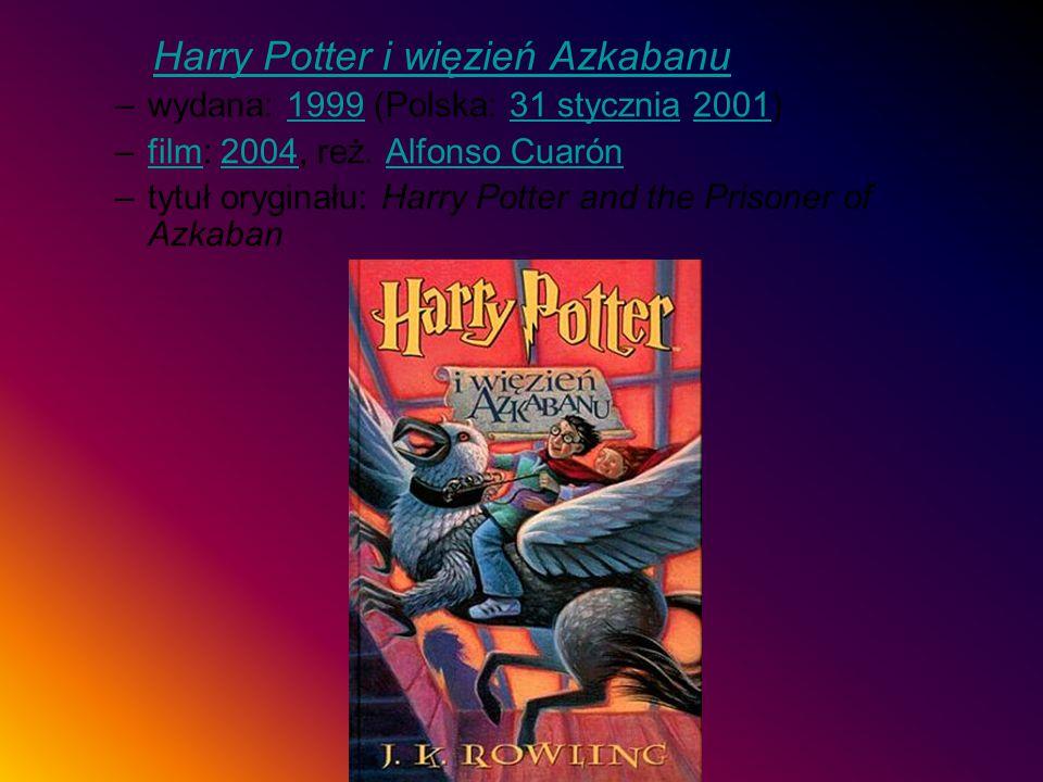 Harry Potter i więzień Azkabanu –wydana: 1999 (Polska: 31 stycznia 2001)199931 stycznia2001 –film: 2004, reż. Alfonso Cuarónfilm2004Alfonso Cuarón –ty