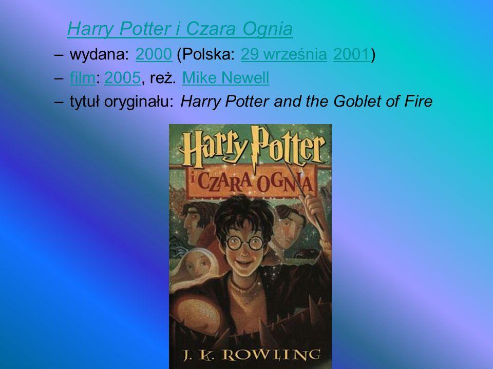 Harry Potter i Czara Ognia –wydana: 2000 (Polska: 29 września 2001)200029 września2001 –film: 2005, reż. Mike Newellfilm2005Mike Newell –tytuł orygina