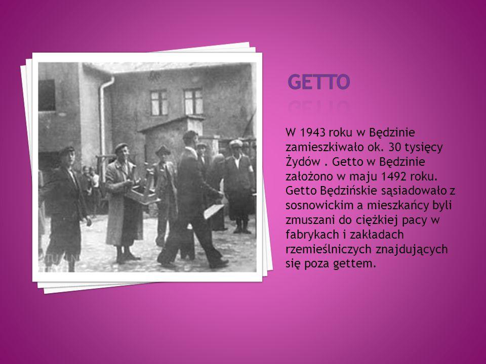 W 1943 roku w Będzinie zamieszkiwało ok. 30 tysięcy Żydów.