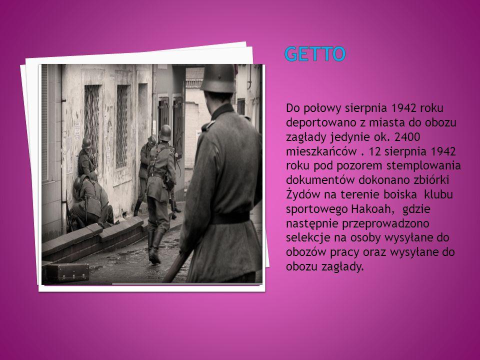 Do połowy sierpnia 1942 roku deportowano z miasta do obozu zagłady jedynie ok.
