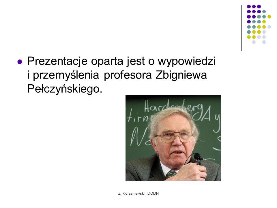 Prezentacje oparta jest o wypowiedzi i przemyślenia profesora Zbigniewa Pełczyńskiego. Z. Korzeniewski, DODN