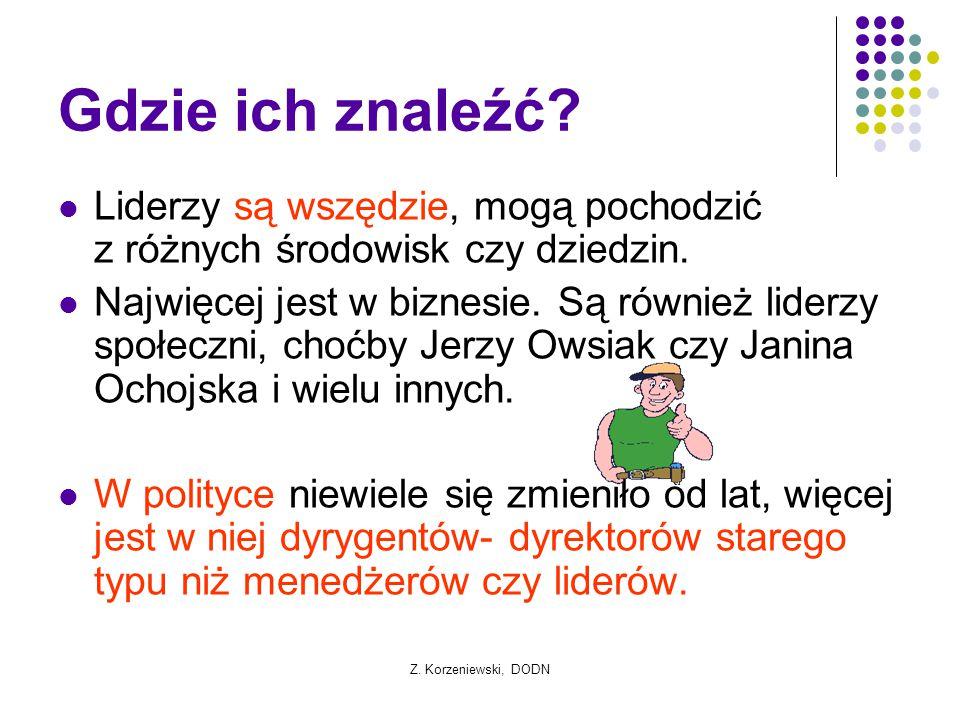 Z. Korzeniewski, DODN Gdzie ich znaleźć? Liderzy są wszędzie, mogą pochodzić z różnych środowisk czy dziedzin. Najwięcej jest w biznesie. Są również l