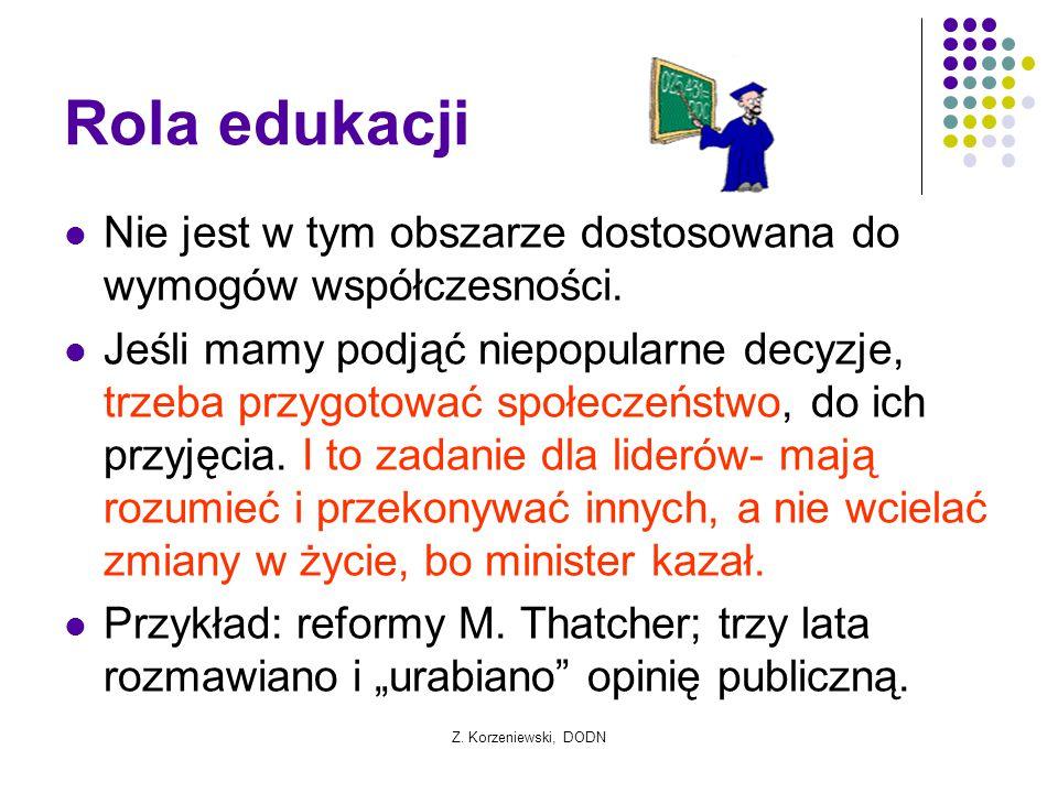 Z. Korzeniewski, DODN Rola edukacji Nie jest w tym obszarze dostosowana do wymogów współczesności. Jeśli mamy podjąć niepopularne decyzje, trzeba przy