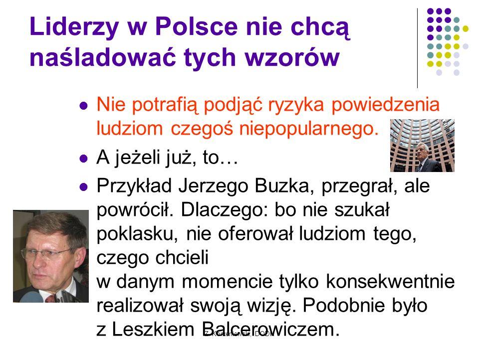 Z. Korzeniewski, DODN Liderzy w Polsce nie chcą naśladować tych wzorów Nie potrafią podjąć ryzyka powiedzenia ludziom czegoś niepopularnego. A jeżeli
