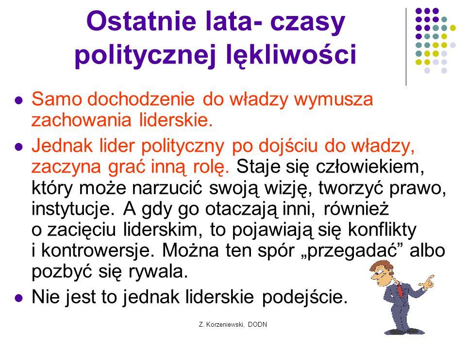 Z. Korzeniewski, DODN Ostatnie lata- czasy politycznej lękliwości Samo dochodzenie do władzy wymusza zachowania liderskie. Jednak lider polityczny po