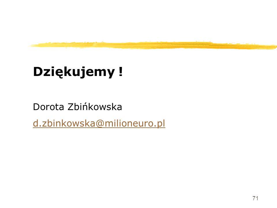 71 Dziękujemy ! Dorota Zbińkowska d.zbinkowska@milioneuro.pl