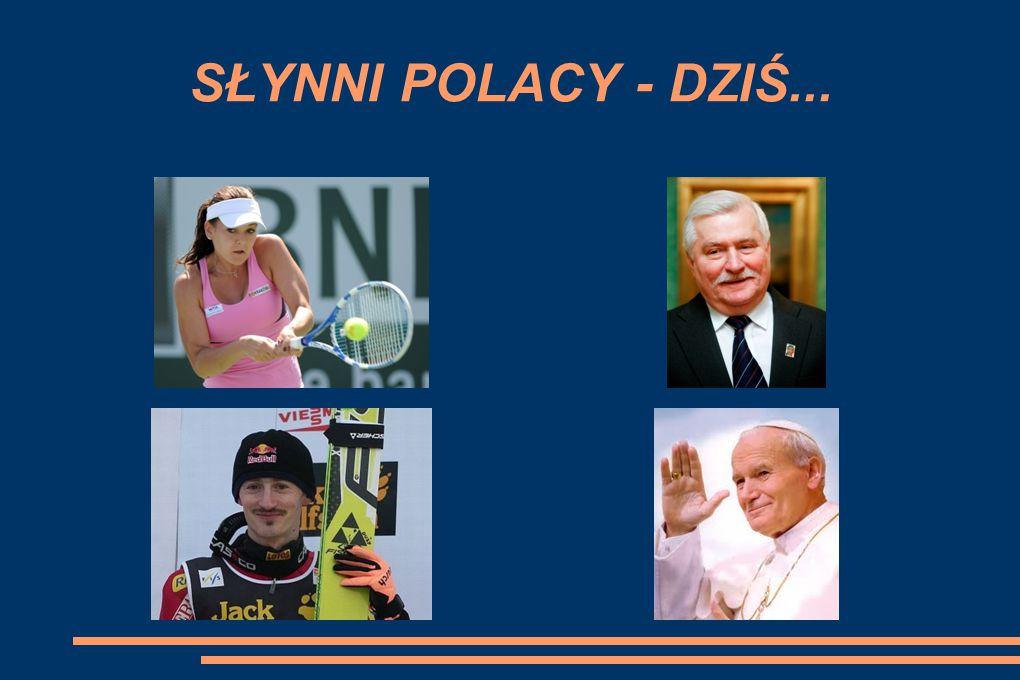 SŁYNNI POLACY - DZIŚ...
