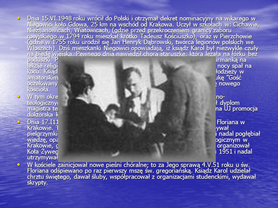 Dnia 15.VI.1948 roku wrócił do Polski i otrzymał dekret nominacyjny na wikarego w Niegowici koło Gdowa, 25 km na wschód od Krakowa.