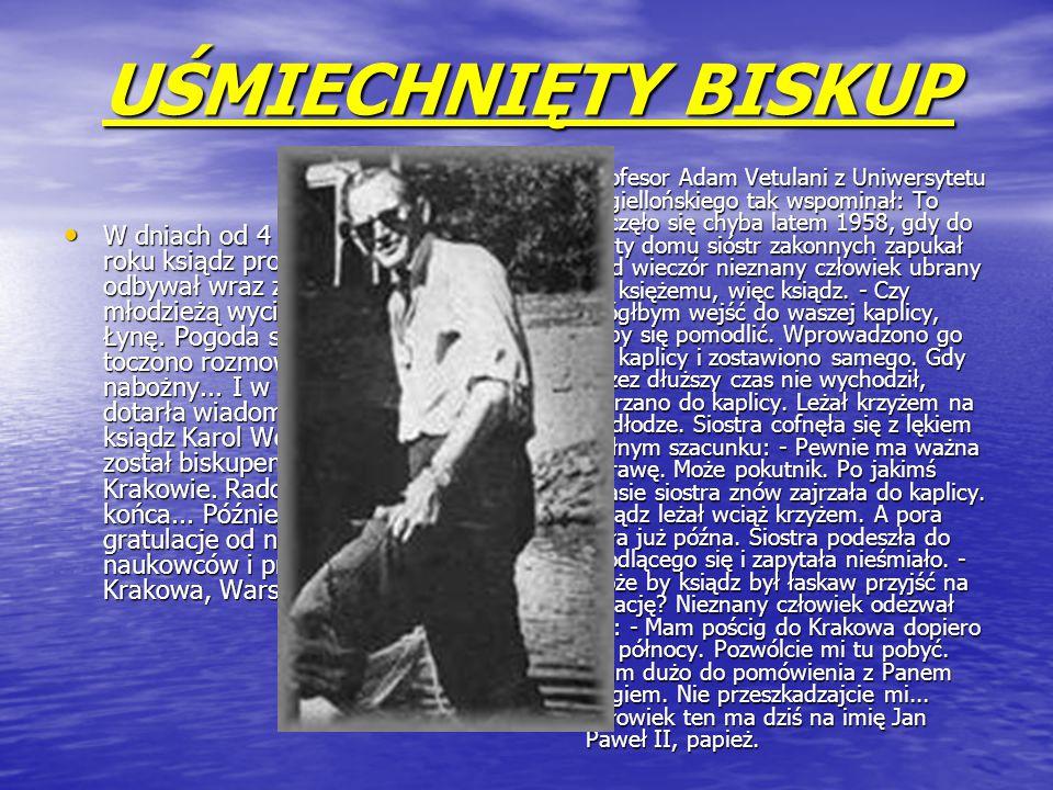 UŚMIECHNIĘTY BISKUP W dniach od 4 do 18.VIII.1958 roku ksiądz profesor Karol Wojtyła odbywał wraz z kolegami i młodzieżą wycieczkę kajakową na Łynę.