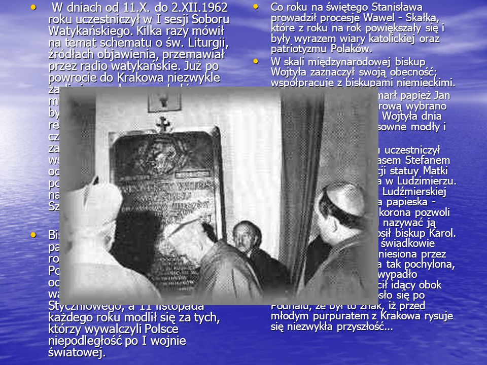 W dniach od 11.X. do 2.XII.1962 roku uczestniczył w I sesji Soboru Watykańskiego.