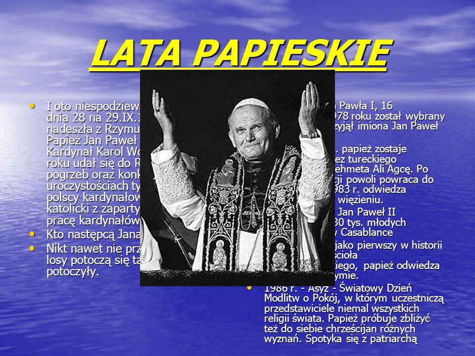 LATA PAPIESKIE I oto niespodziewanie w nocy z dnia 28 na 29.IX.1978 roku nadeszła z Rzymu wiadomość, że Papież Jan Paweł I nagle zmarł.