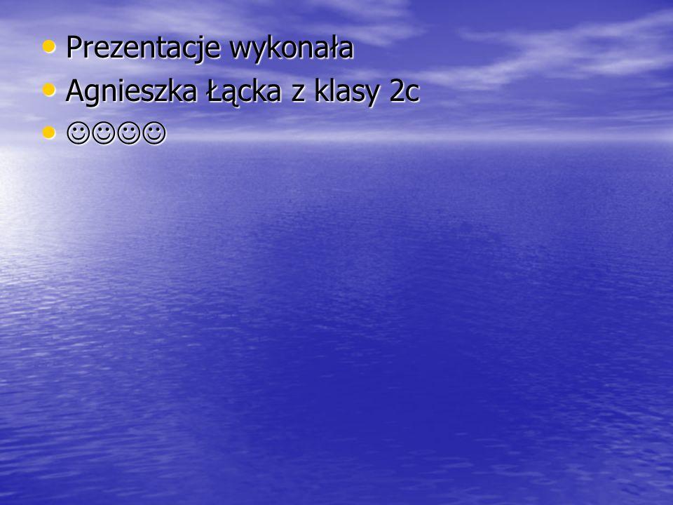 Prezentacje wykonała Prezentacje wykonała Agnieszka Łącka z klasy 2c Agnieszka Łącka z klasy 2c