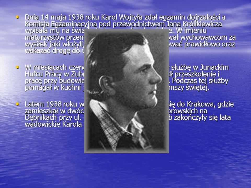 Dnia 14 maja 1938 roku Karol Wojtyła zdał egzamin dojrzałości a Komisja Egzaminacyjna pod przewodnictwem Jana Królikiewicza wpisała mu na świadectwie oceny bardzo dobre.
