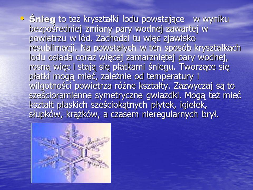 Grad powstaje gdy drobne kropelki wody znajdujące się w górnej zimnej części chmur, zamarzają, tworząc grudki lodu. Mogą mieć one duże rozmiary. Rosną