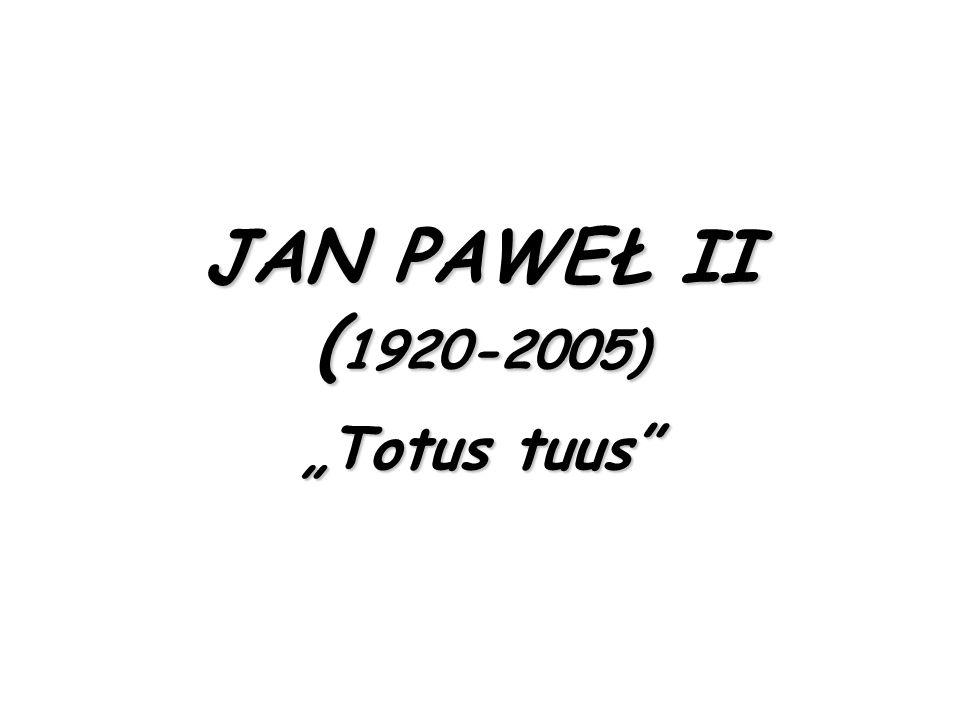Ojciec Święty Dewiza: Totus Tuus Cały Twój Imię łacińskie: Ioannes Paulus II Data wyboru: 16 października 1978 Imię i nazwisko: Karol Wojtyła Data urodzenia: 18 maja 1920 Data śmierci: 2 kwietnia 2005