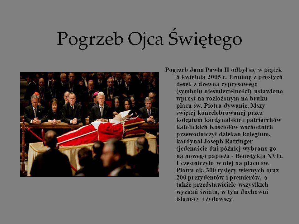Pogrzeb Ojca Świętego Pogrzeb Jana Pawła II odbył się w piątek 8 kwietnia 2005 r. Trumnę z prostych desek z drewna cyprysowego (symbolu nieśmiertelnoś