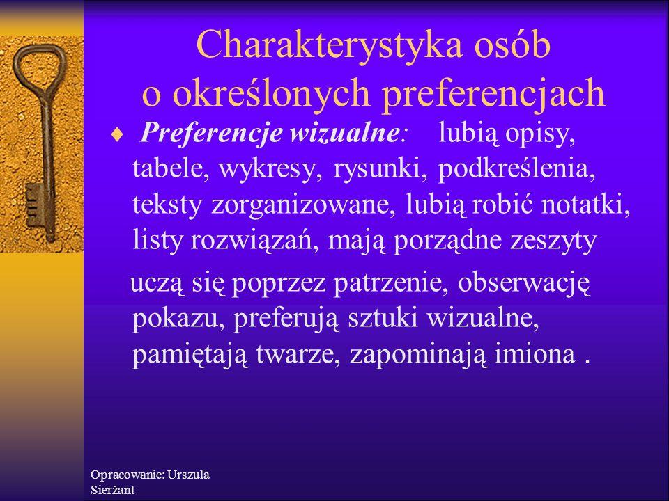 Charakterystyka osób o określonych preferencjach  Preferencje wizualne: lubią opisy, tabele, wykresy, rysunki, podkreślenia, teksty zorganizowane, lu