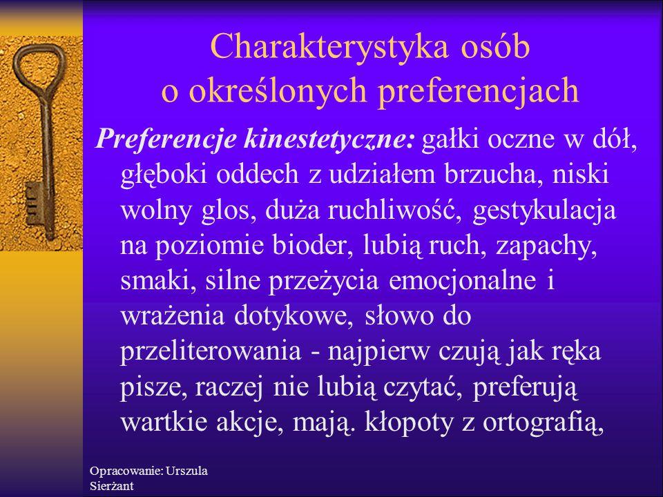 Opracowanie: Urszula Sierżant Charakterystyka osób o określonych preferencjach Preferencje kinestetyczne: gałki oczne w dół, głęboki oddech z udziałem