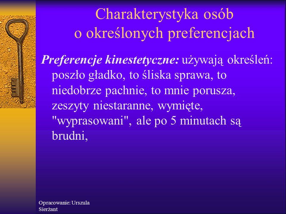 Opracowanie: Urszula Sierżant Charakterystyka osób o określonych preferencjach Preferencje kinestetyczne: używają określeń: poszło gładko, to śliska s