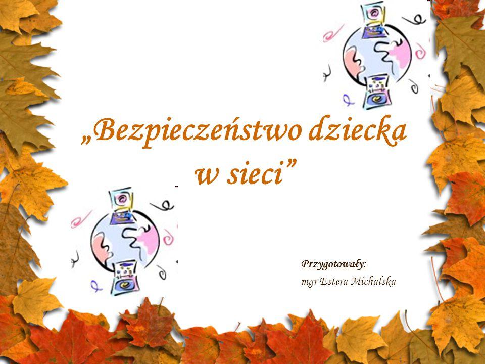 """""""Bezpieczeństwo dziecka w sieci Przygotowały: mgr Estera Michalska"""