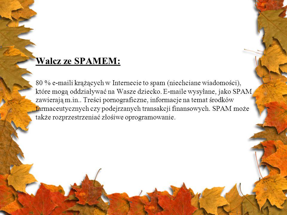 Walcz ze SPAMEM: 80 % e-maili krążących w Internecie to spam (niechciane wiadomości), które mogą oddziaływać na Wasze dziecko. E-maile wysyłane, jako