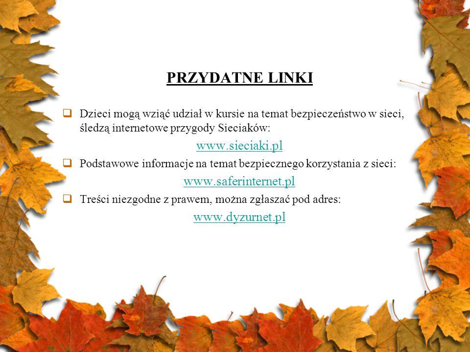 PRZYDATNE LINKI  Dzieci mogą wziąć udział w kursie na temat bezpieczeństwo w sieci, śledzą internetowe przygody Sieciaków: www.sieciaki.pl  Podstawo