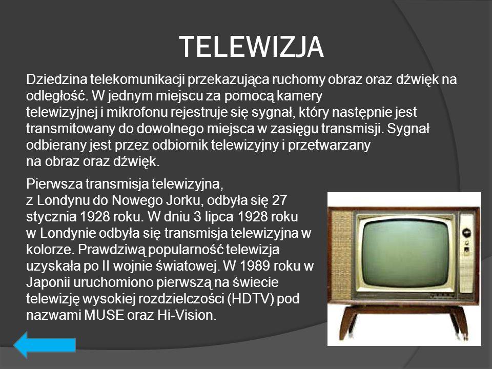 TELEWIZJA Dziedzina telekomunikacji przekazująca ruchomy obraz oraz dźwięk na odległość. W jednym miejscu za pomocą kamery telewizyjnej i mikrofonu re