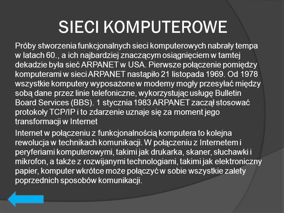 SIECI KOMPUTEROWE Próby stworzenia funkcjonalnych sieci komputerowych nabrały tempa w latach 60., a ich najbardziej znaczącym osiągnięciem w tamtej de