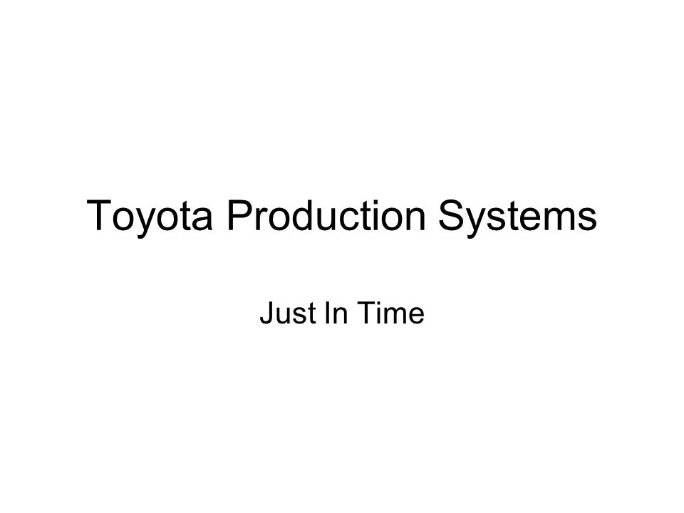 Toyota Production Systems Just In Time