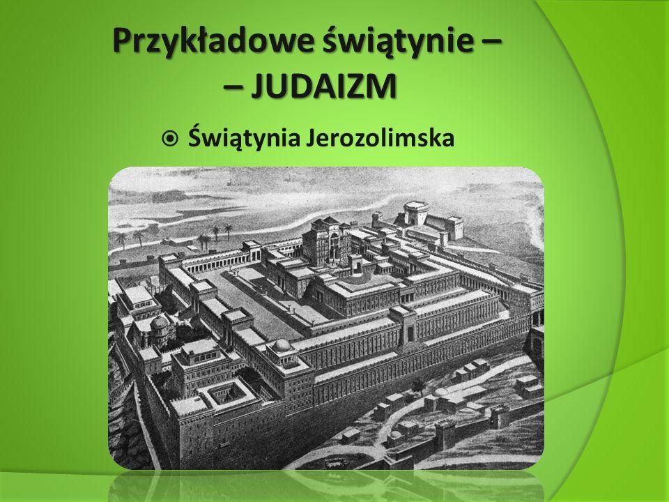 Przykładowe świątynie – – JUDAIZM  Świątynia Jerozolimska