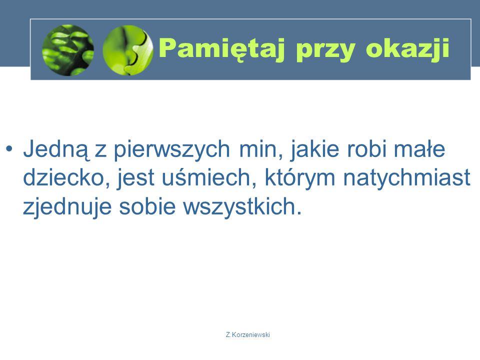 Z.Korzeniewski Pamiętaj przy okazji Jedną z pierwszych min, jakie robi małe dziecko, jest uśmiech, którym natychmiast zjednuje sobie wszystkich.