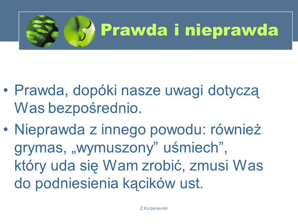 Z.Korzeniewski Prawda i nieprawda Prawda, dopóki nasze uwagi dotyczą Was bezpośrednio.