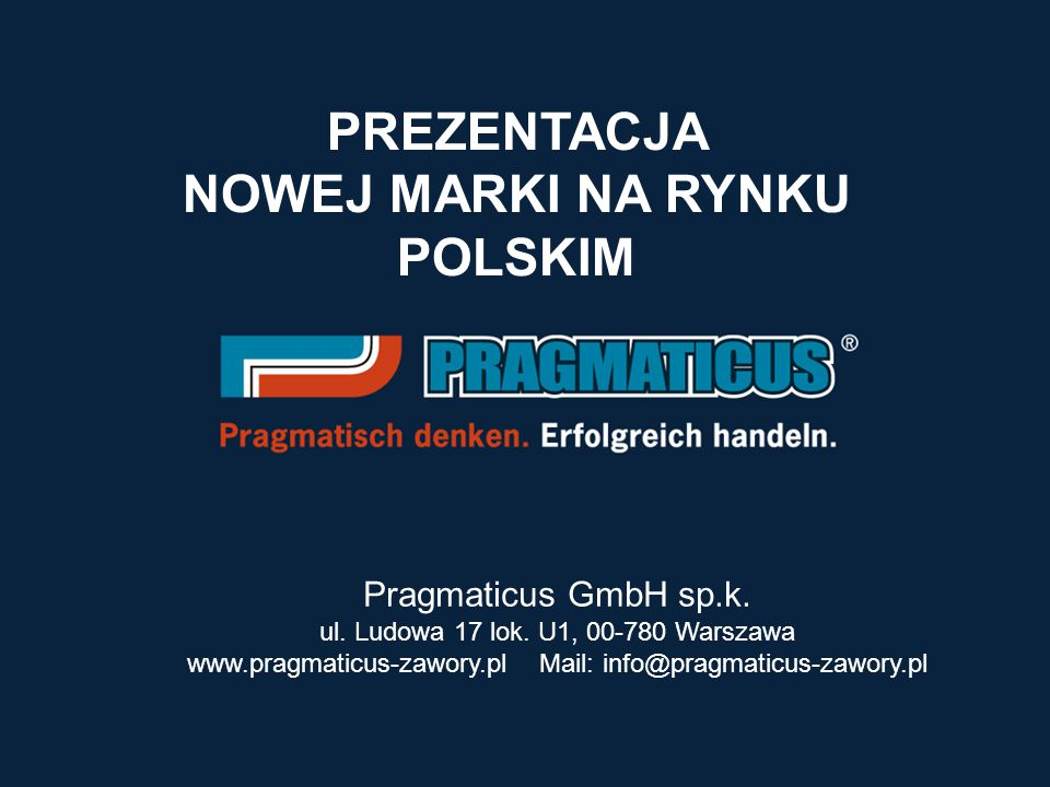 Pragmaticus GmbH sp.k. ul. Ludowa 17 lok. U1, 00-780 Warszawa www.pragmaticus-zawory.pl Mail: info@pragmaticus-zawory.pl PREZENTACJA NOWEJ MARKI NA RY