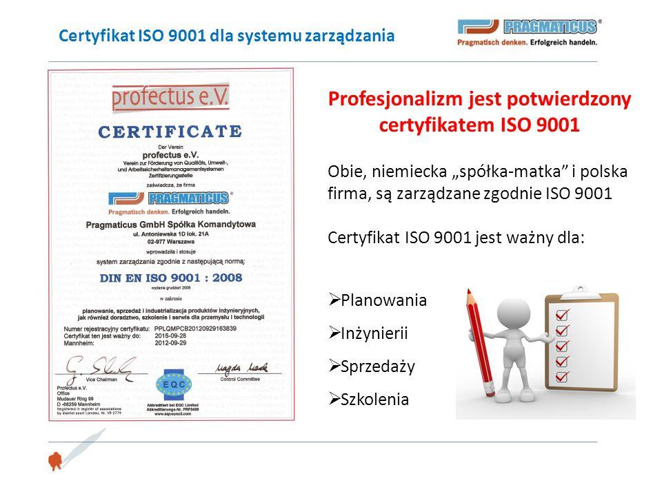 """Certyfikat ISO 9001 dla systemu zarządzania Profesjonalizm jest potwierdzony certyfikatem ISO 9001 Obie, niemiecka """"spółka-matka"""" i polska firma, są z"""
