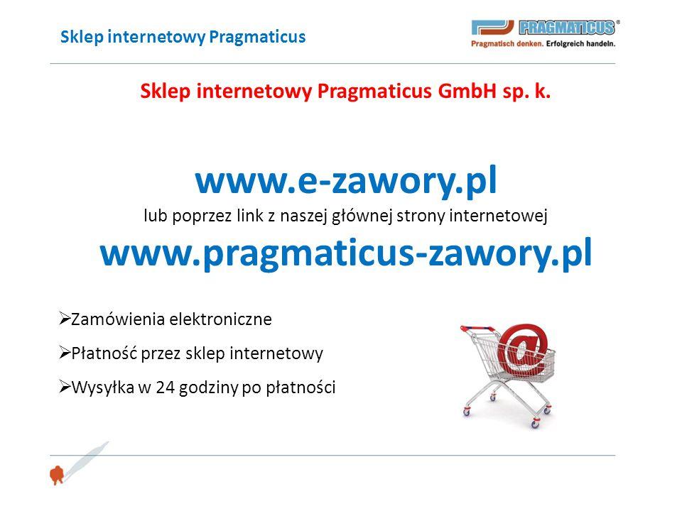 Sklep internetowy Pragmaticus Sklep internetowy Pragmaticus GmbH sp. k. www.e-zawory.pl lub poprzez link z naszej głównej strony internetowej www.prag