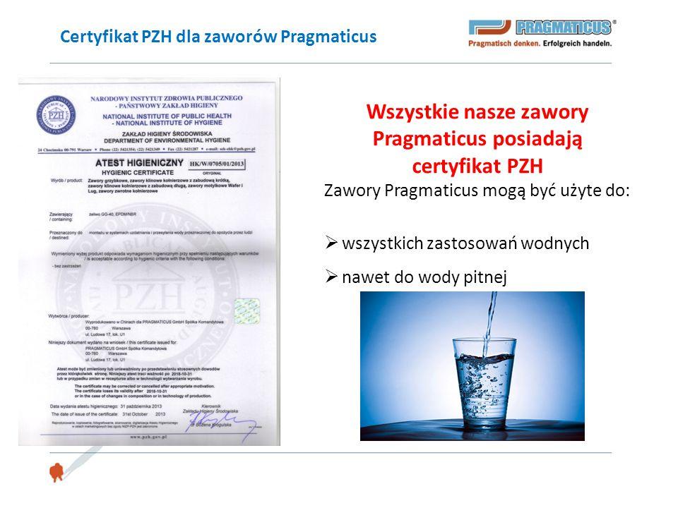 Certyfikat PZH dla zaworów Pragmaticus Wszystkie nasze zawory Pragmaticus posiadają certyfikat PZH Zawory Pragmaticus mogą być użyte do:  wszystkich
