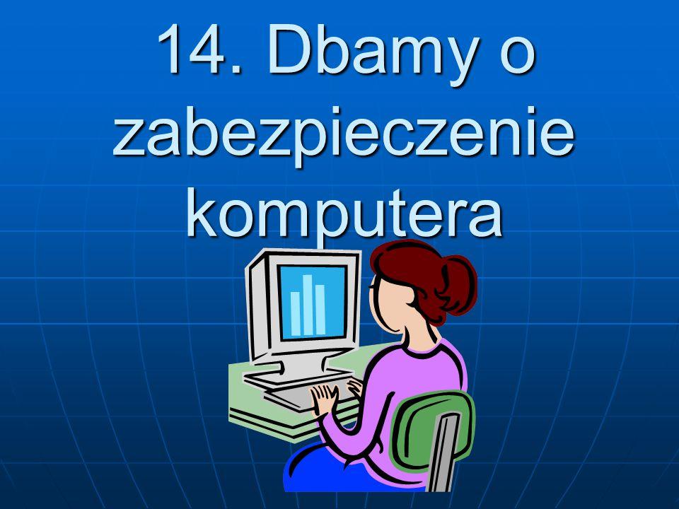 14. Dbamy o zabezpieczenie komputera