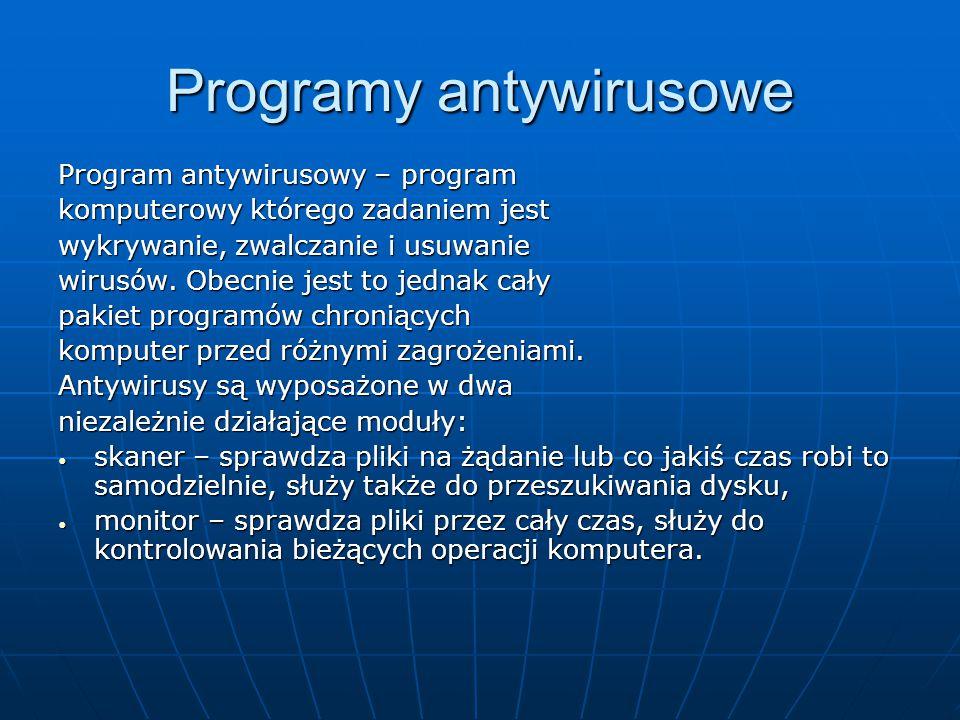 Programy antywirusowe Program antywirusowy – program komputerowy którego zadaniem jest wykrywanie, zwalczanie i usuwanie wirusów. Obecnie jest to jedn