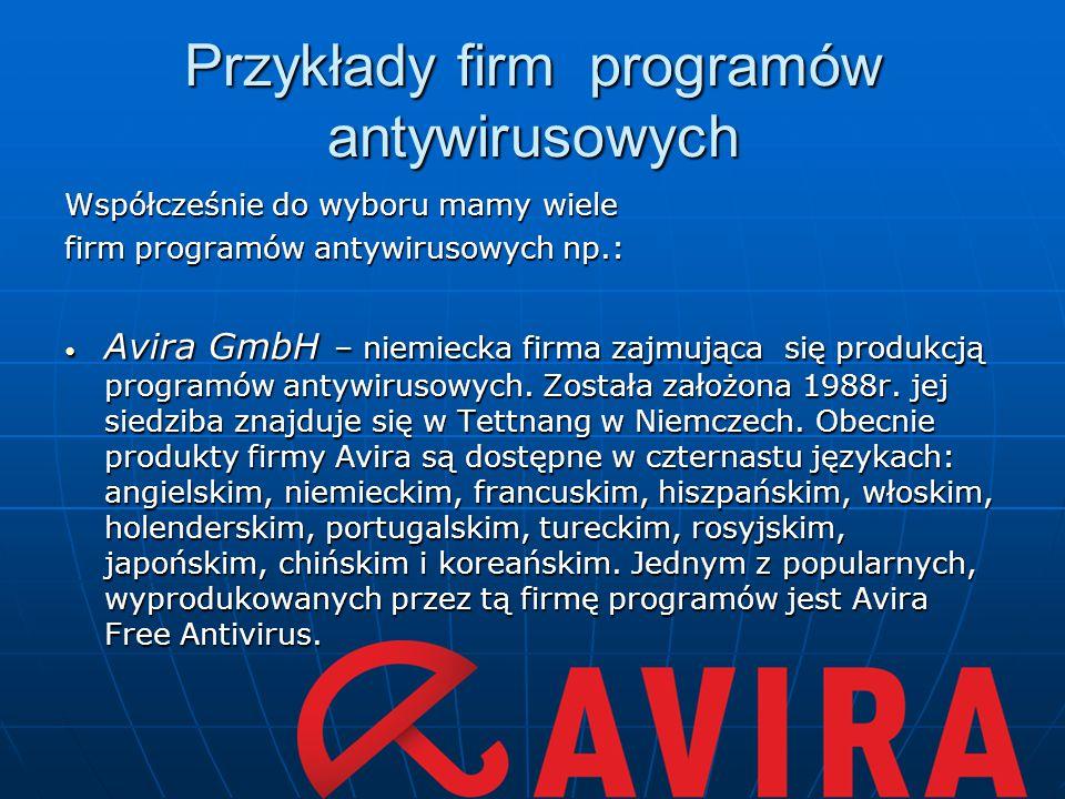 Przykłady firm programów antywirusowych Współcześnie do wyboru mamy wiele firm programów antywirusowych np.: Avira GmbH – niemiecka firma zajmująca si