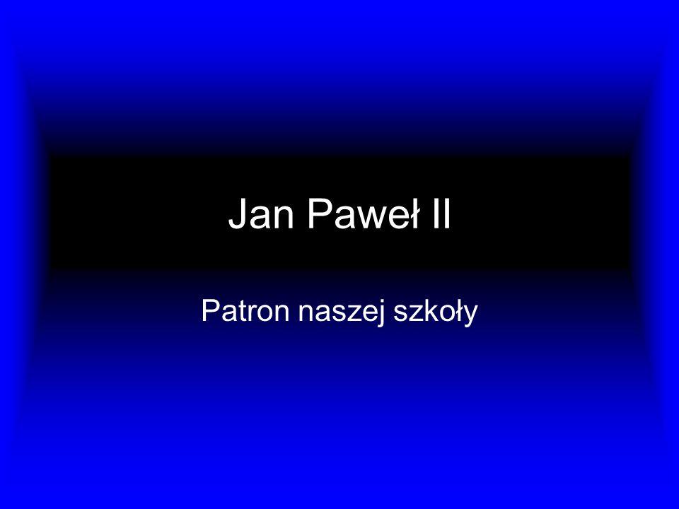 Jan Paweł II Patron naszej szkoły