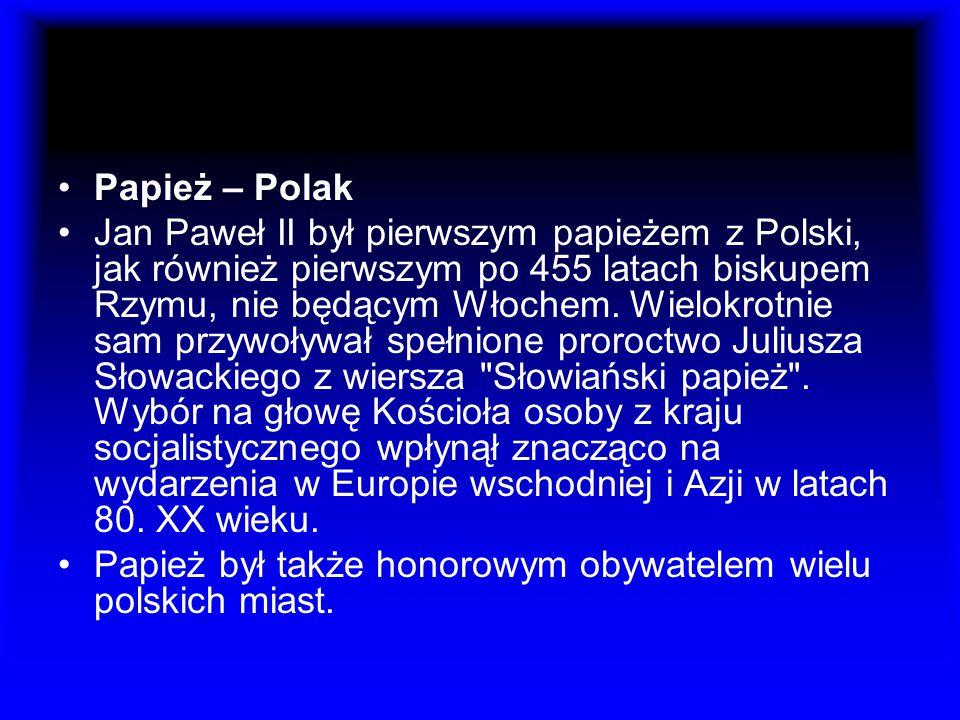 Papież – Polak Jan Paweł II był pierwszym papieżem z Polski, jak również pierwszym po 455 latach biskupem Rzymu, nie będącym Włochem. Wielokrotnie sam