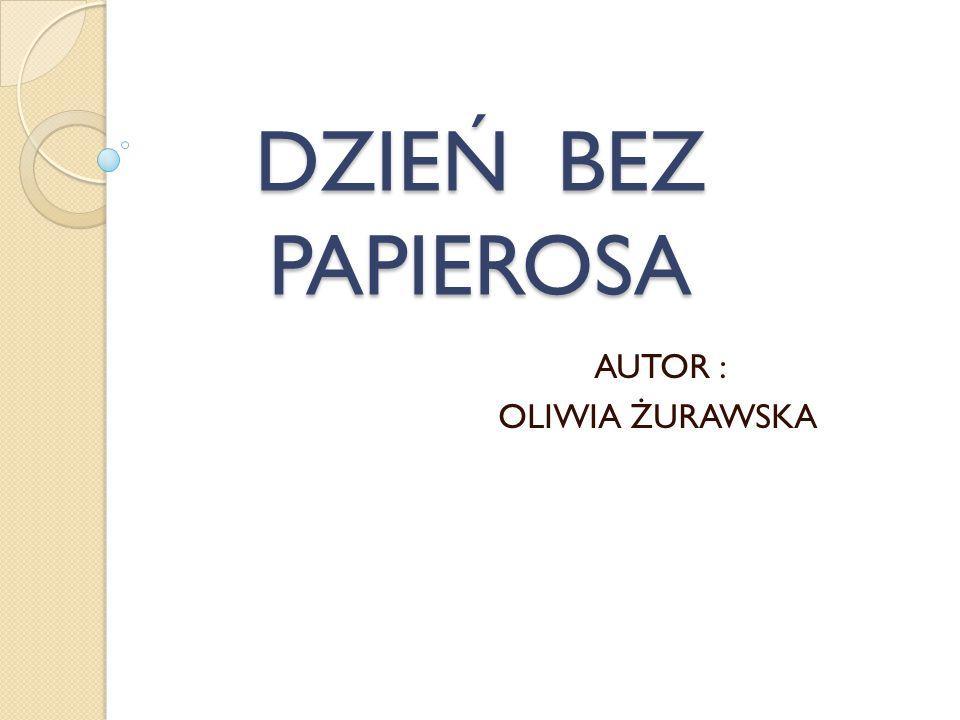 DZIEŃ BEZ PAPIEROSA AUTOR : OLIWIA ŻURAWSKA