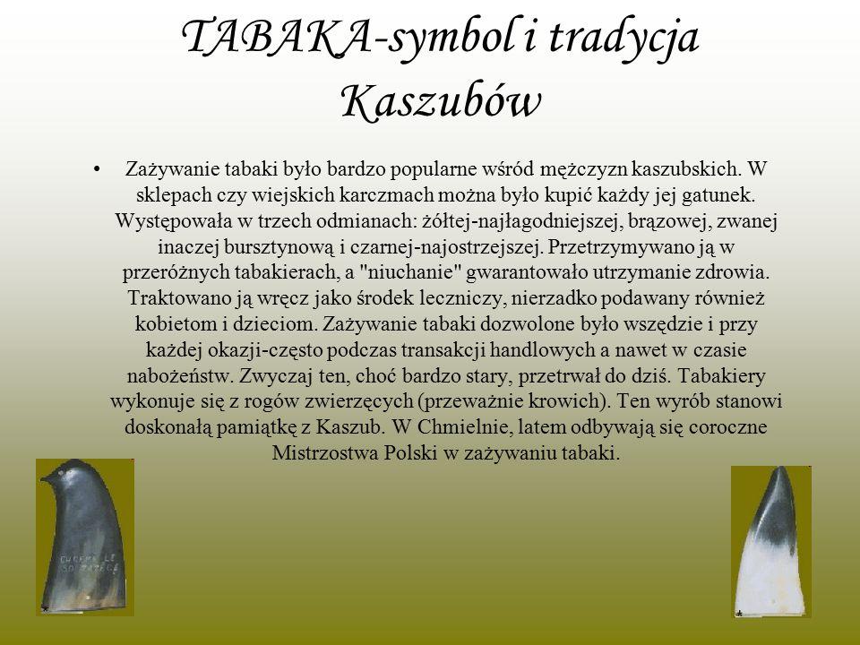TABAKA-symbol i tradycja Kaszubów Zażywanie tabaki było bardzo popularne wśród mężczyzn kaszubskich. W sklepach czy wiejskich karczmach można było kup