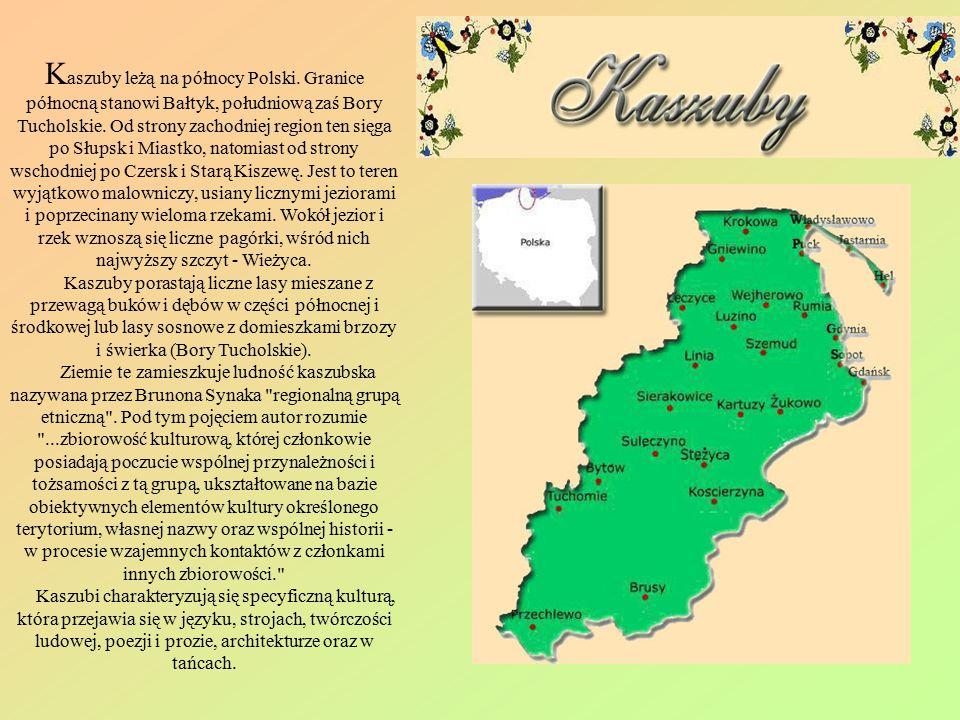 K aszuby leżą na północy Polski. Granice północną stanowi Bałtyk, południową zaś Bory Tucholskie. Od strony zachodniej region ten sięga po Słupsk i Mi