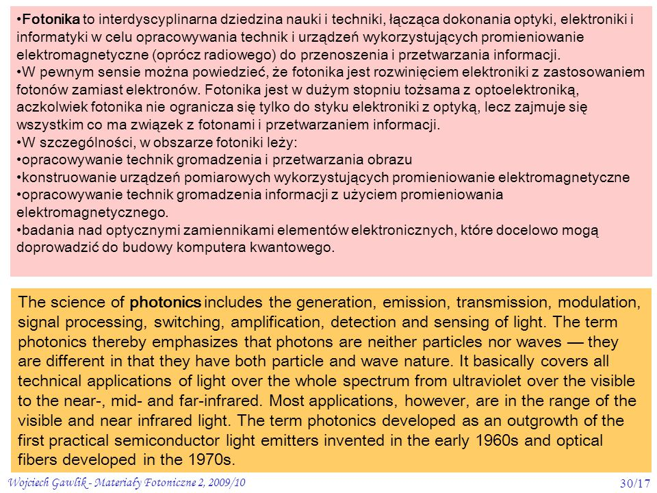 Wojciech Gawlik - Materiały Fotoniczne 2, 2009/1030/17 The science of photonics includes the generation, emission, transmission, modulation, signal pr